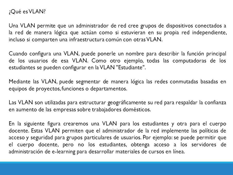 ¿Qué es VLAN? Una VLAN permite que un administrador de red cree grupos de dispositivos conectados a la red de manera lógica que actúan como si estuvie