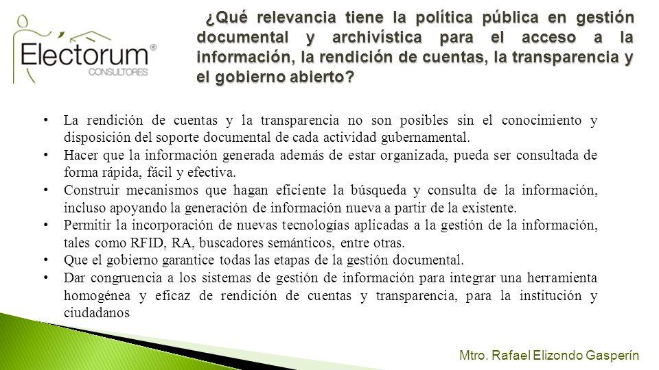 Mtro. Rafael Elizondo Gasperín ¿Qué relevancia tiene la política pública en gestión documental y archivística para el acceso a la información, la rend