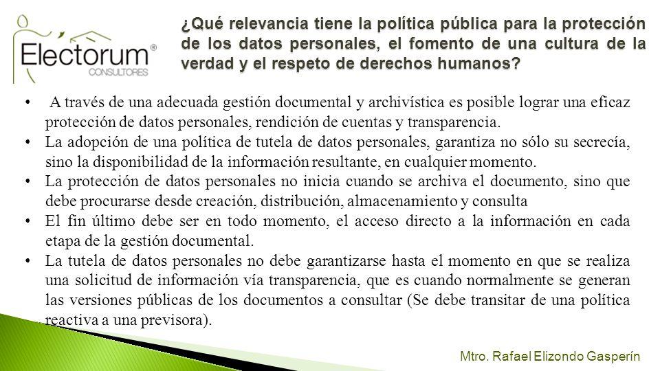 Mtro. Rafael Elizondo Gasperín A través de una adecuada gestión documental y archivística es posible lograr una eficaz protección de datos personales,
