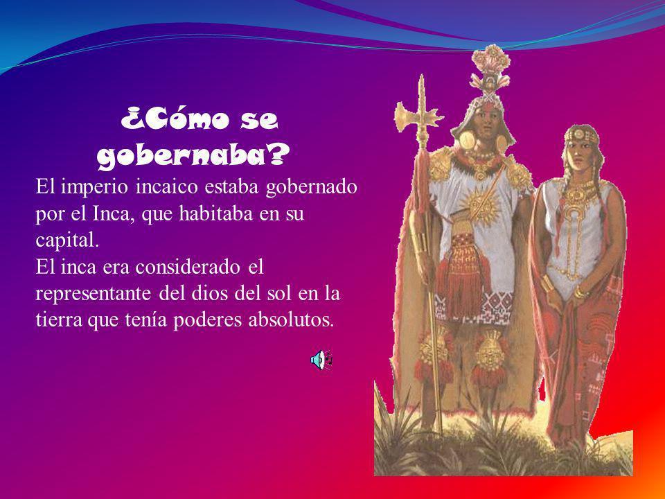 ¿Cómo se gobernaba.El imperio incaico estaba gobernado por el Inca, que habitaba en su capital.