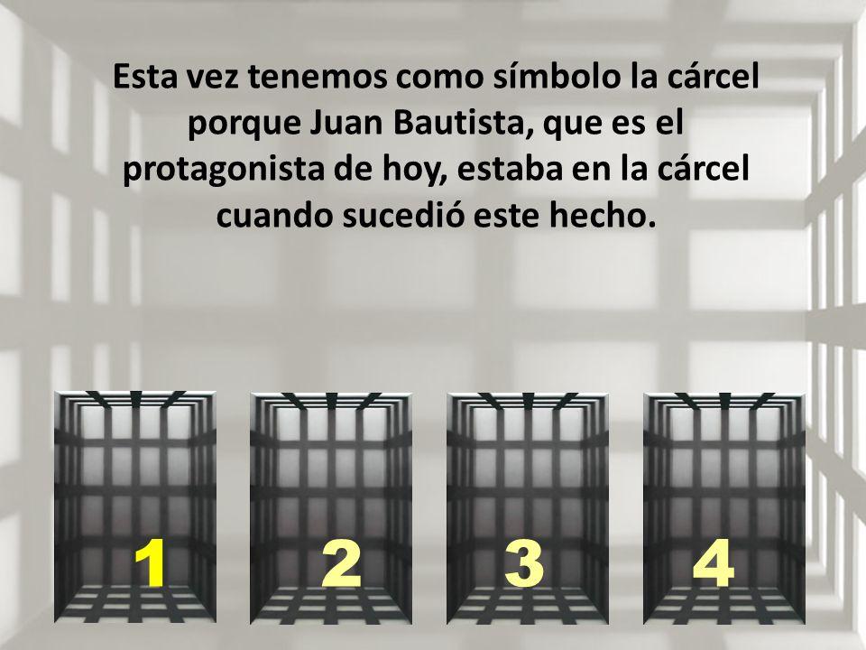 Esta vez tenemos como símbolo la cárcel porque Juan Bautista, que es el protagonista de hoy, estaba en la cárcel cuando sucedió este hecho. 1234