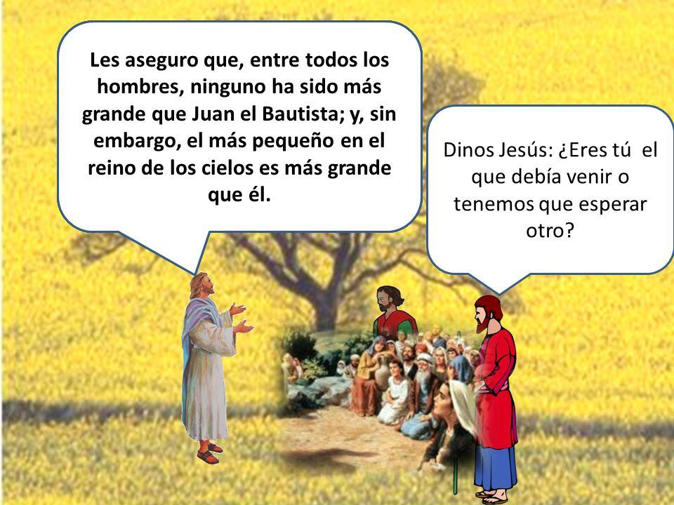 Dinos Jesús: ¿Eres tú el que debía venir o tenemos que esperar otro?