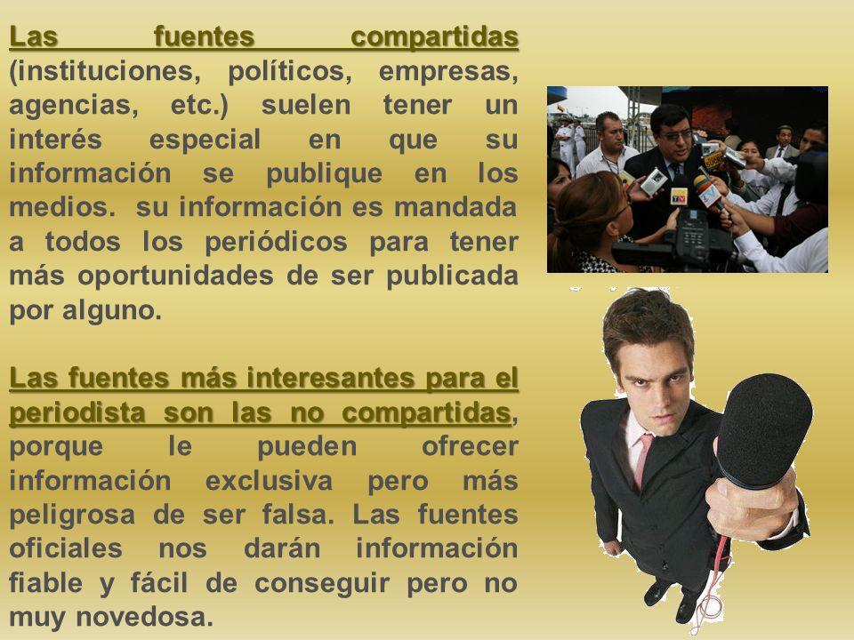 Las fuentes compartidas Las fuentes compartidas (instituciones, políticos, empresas, agencias, etc.) suelen tener un interés especial en que su información se publique en los medios.