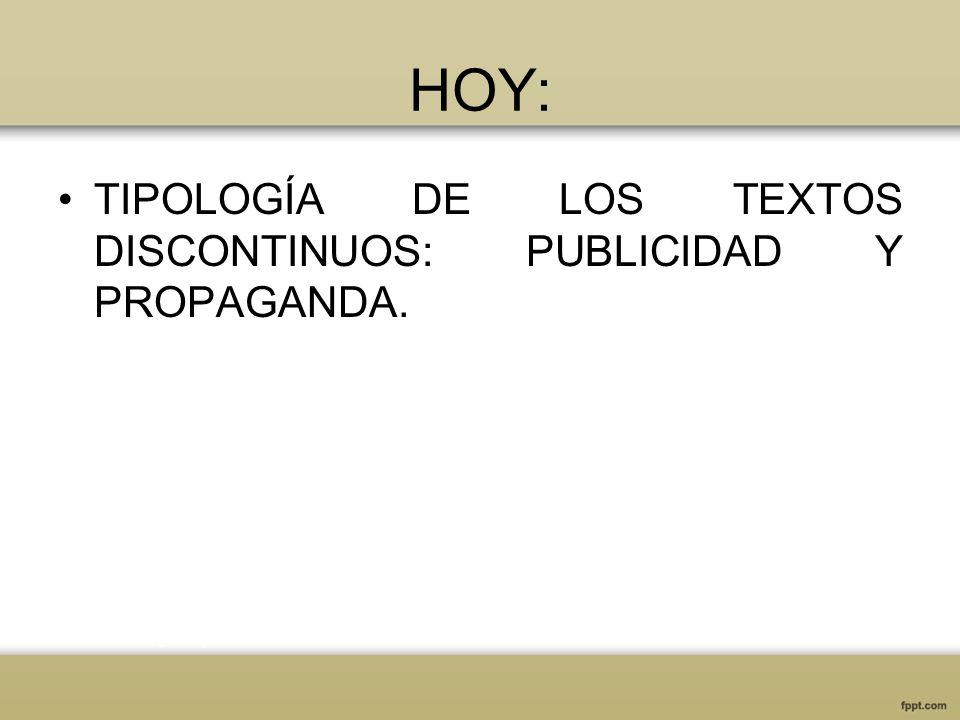 HOY: TIPOLOGÍA DE LOS TEXTOS DISCONTINUOS: PUBLICIDAD Y PROPAGANDA.