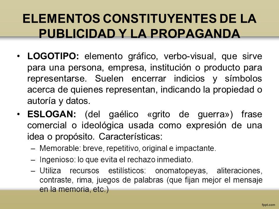 ELEMENTOS CONSTITUYENTES DE LA PUBLICIDAD Y LA PROPAGANDA LOGOTIPO: elemento gráfico, verbo-visual, que sirve para una persona, empresa, institución o
