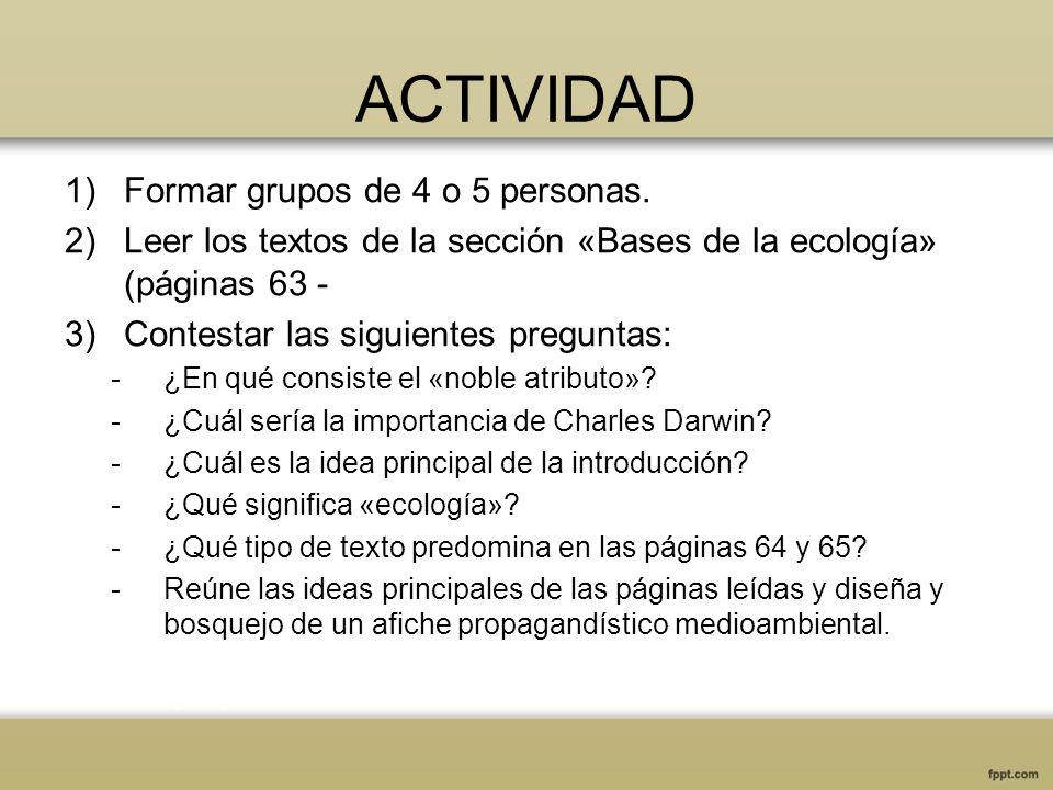 ACTIVIDAD 1)Formar grupos de 4 o 5 personas. 2)Leer los textos de la sección «Bases de la ecología» (páginas 63 - 3)Contestar las siguientes preguntas