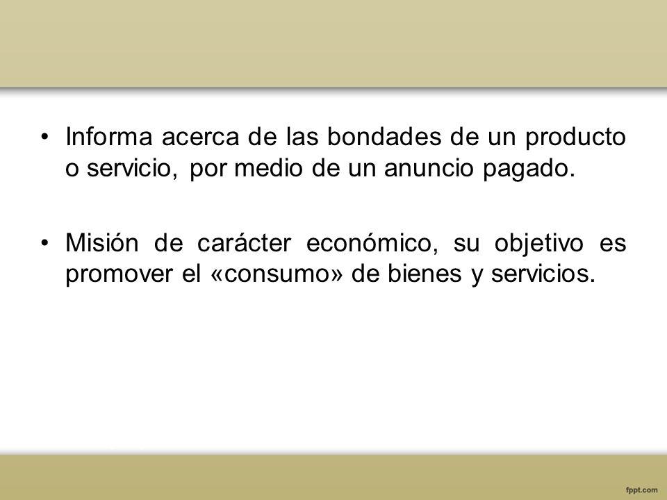 Informa acerca de las bondades de un producto o servicio, por medio de un anuncio pagado. Misión de carácter económico, su objetivo es promover el «co