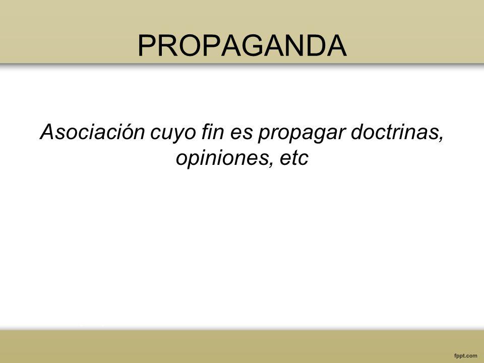 PROPAGANDA Asociación cuyo fin es propagar doctrinas, opiniones, etc