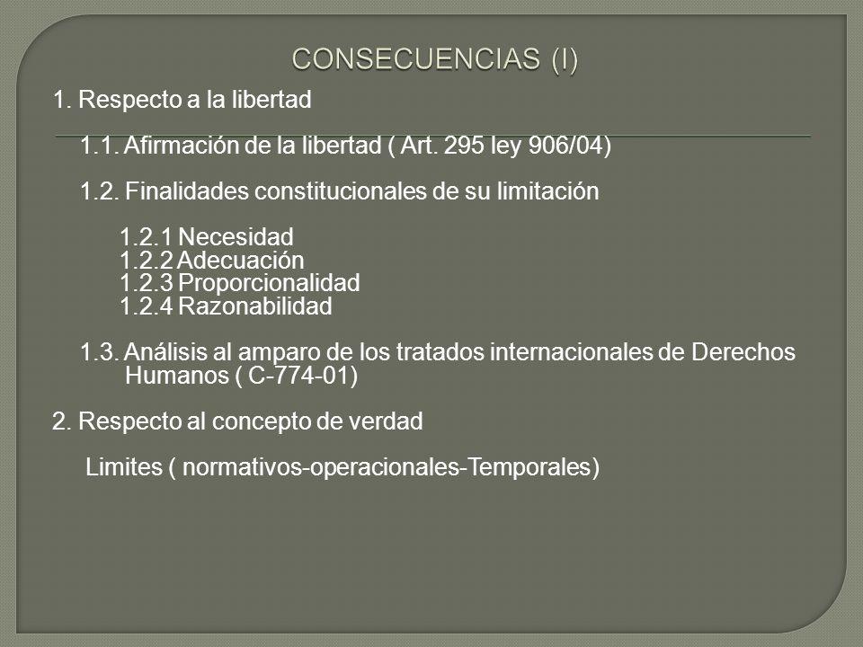1. Respecto a la libertad 1.1. Afirmación de la libertad ( Art. 295 ley 906/04) 1.2. Finalidades constitucionales de su limitación 1.2.1 Necesidad 1.2