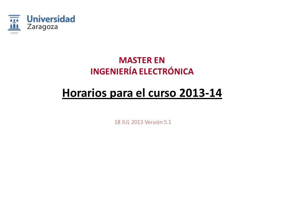 MASTER EN INGENIERÍA ELECTRÓNICA 18 JUL 2013 Versión 5.1 Horarios para el curso 2013-14