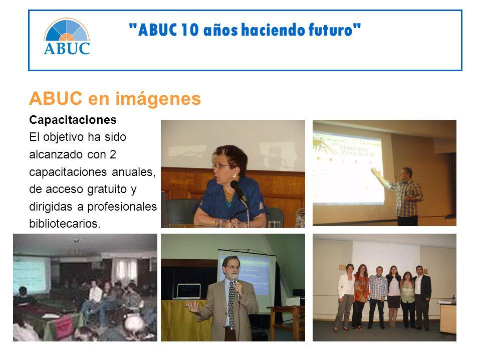 ABUC en imágenes Capacitaciones El objetivo ha sido alcanzado con 2 capacitaciones anuales, de acceso gratuito y dirigidas a profesionales bibliotecarios.