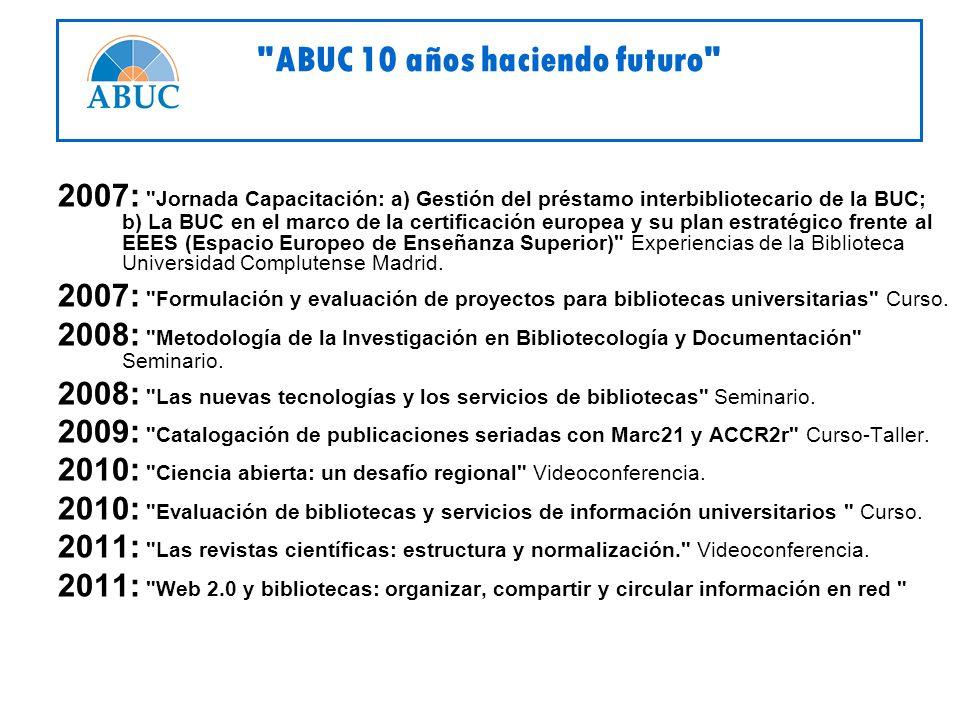 2007: Jornada Capacitación: a) Gestión del préstamo interbibliotecario de la BUC; b) La BUC en el marco de la certificación europea y su plan estratégico frente al EEES (Espacio Europeo de Enseñanza Superior) Experiencias de la Biblioteca Universidad Complutense Madrid.