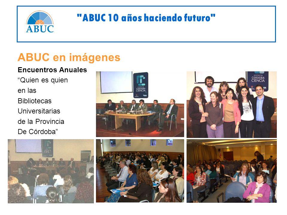 ABUC en imágenes Encuentros Anuales Quien es quien en las Bibliotecas Universitarias de la Provincia De Córdoba ABUC 10 años haciendo futuro