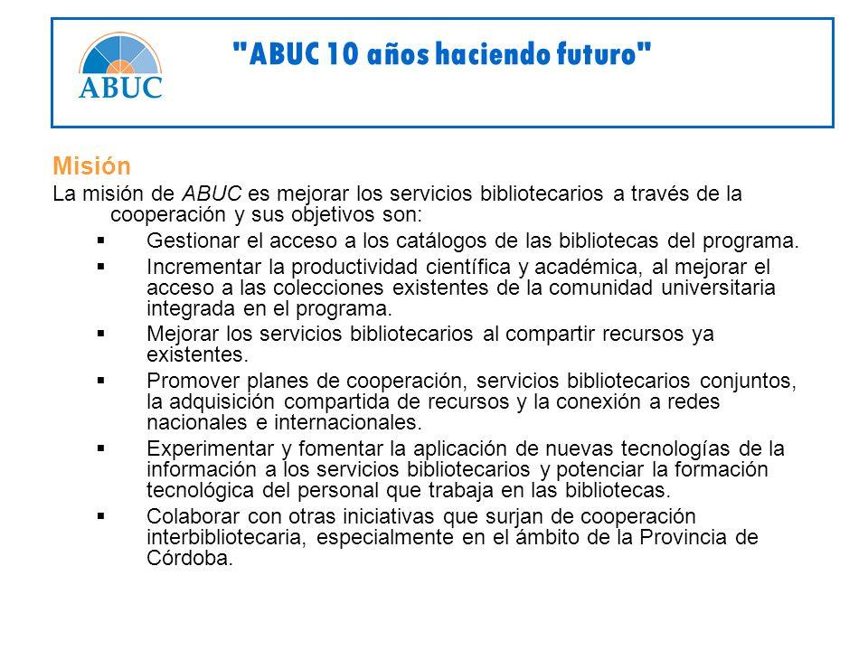 Misión La misión de ABUC es mejorar los servicios bibliotecarios a través de la cooperación y sus objetivos son: Gestionar el acceso a los catálogos de las bibliotecas del programa.