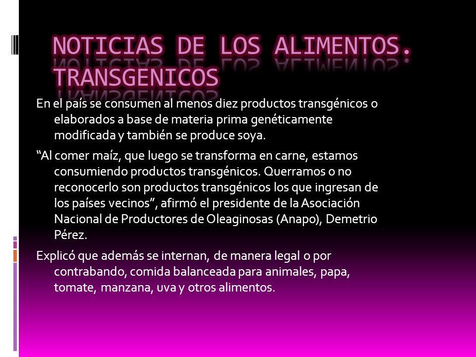 En el país se consumen al menos diez productos transgénicos o elaborados a base de materia prima genéticamente modificada y también se produce soya. A