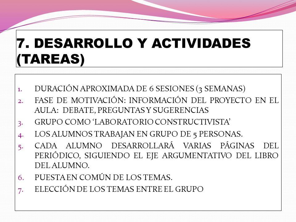 7. DESARROLLO Y ACTIVIDADES (TAREAS) 1. DURACIÓN APROXIMADA DE 6 SESIONES (3 SEMANAS) 2. FASE DE MOTIVACIÓN: INFORMACIÓN DEL PROYECTO EN EL AULA: DEBA