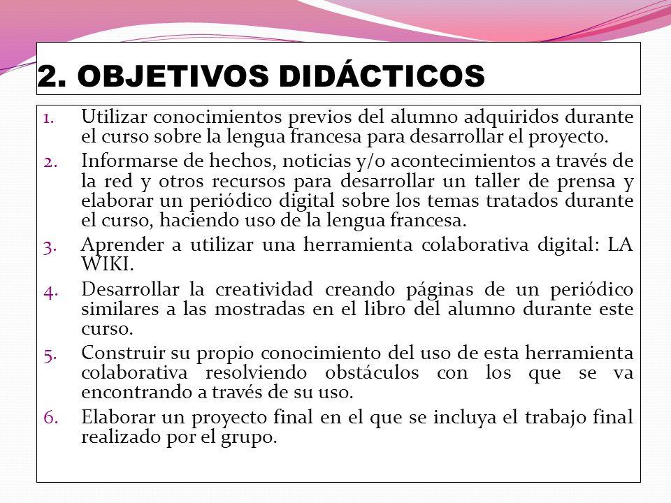 2. OBJETIVOS DIDÁCTICOS 1. Utilizar conocimientos previos del alumno adquiridos durante el curso sobre la lengua francesa para desarrollar el proyecto