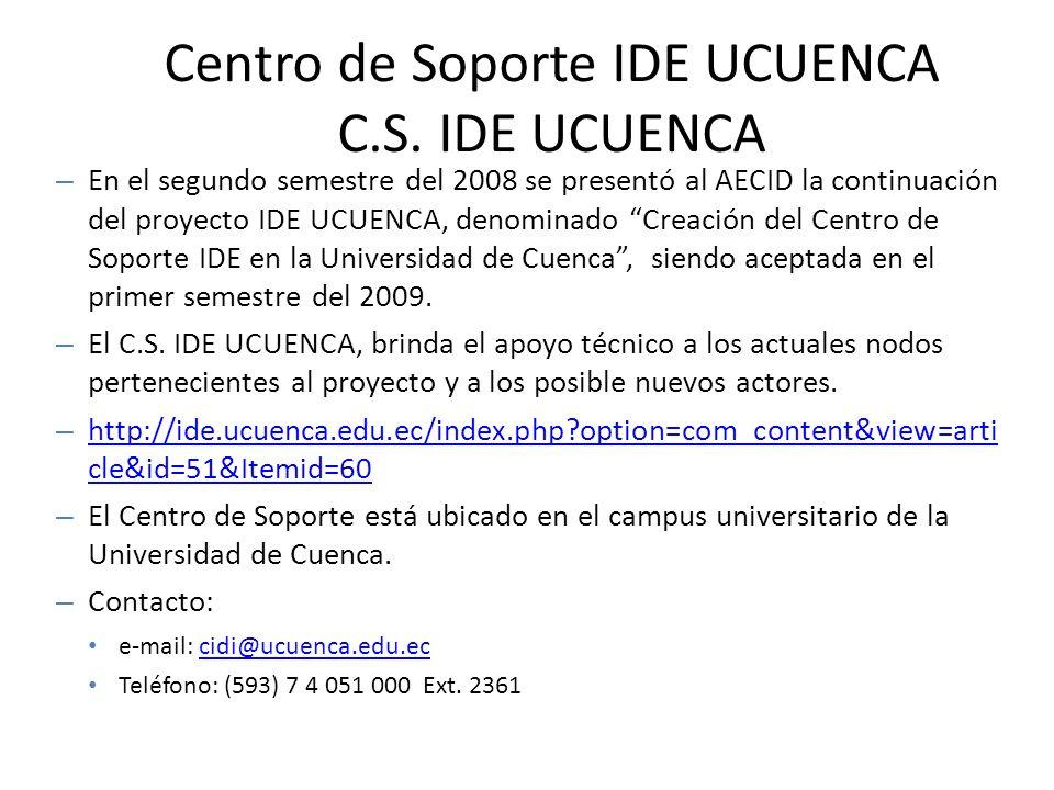 Centro de Soporte IDE UCUENCA C.S. IDE UCUENCA – En el segundo semestre del 2008 se presentó al AECID la continuación del proyecto IDE UCUENCA, denomi