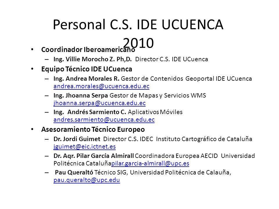 Personal C.S. IDE UCUENCA 2010 Coordinador Iberoamericano – Ing. Villie Morocho Z. Ph,D. Director C.S. IDE UCuenca Equipo Técnico IDE UCuenca – Ing. A