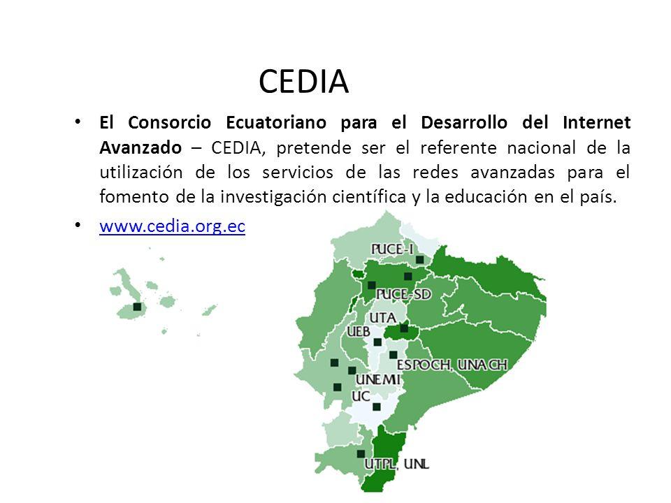 CEDIA El Consorcio Ecuatoriano para el Desarrollo del Internet Avanzado – CEDIA, pretende ser el referente nacional de la utilización de los servicios
