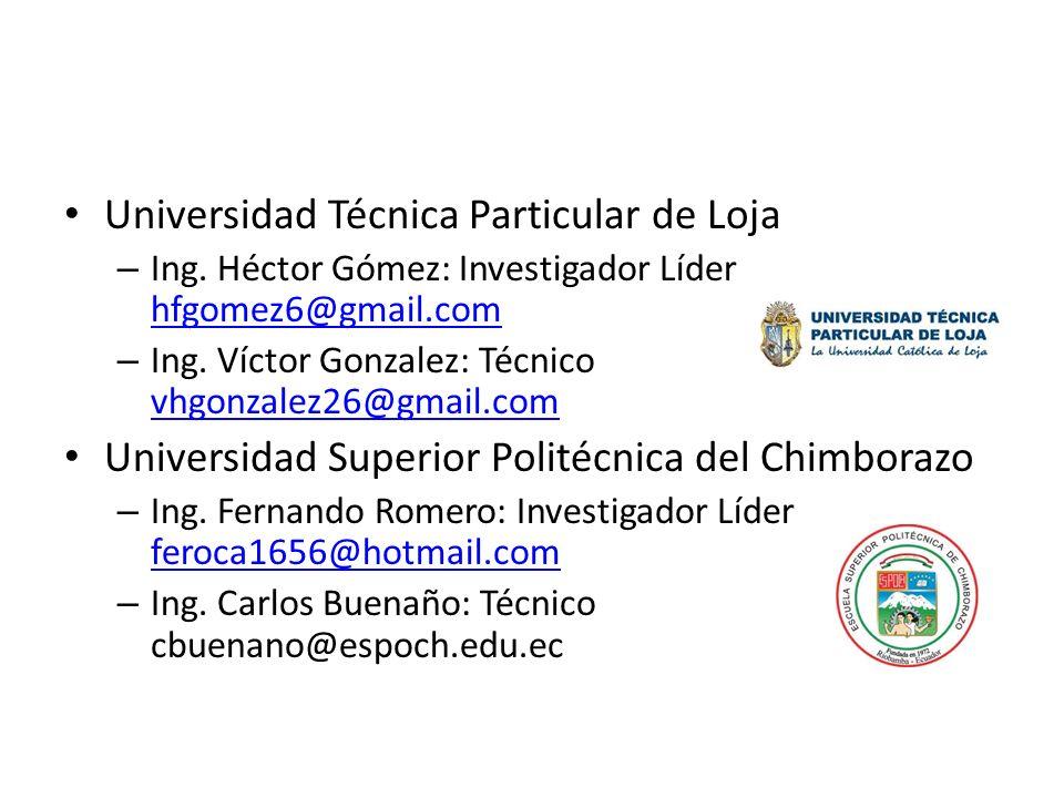 Universidad Técnica Particular de Loja – Ing. Héctor Gómez: Investigador Líder hfgomez6@gmail.com hfgomez6@gmail.com – Ing. Víctor Gonzalez: Técnico v