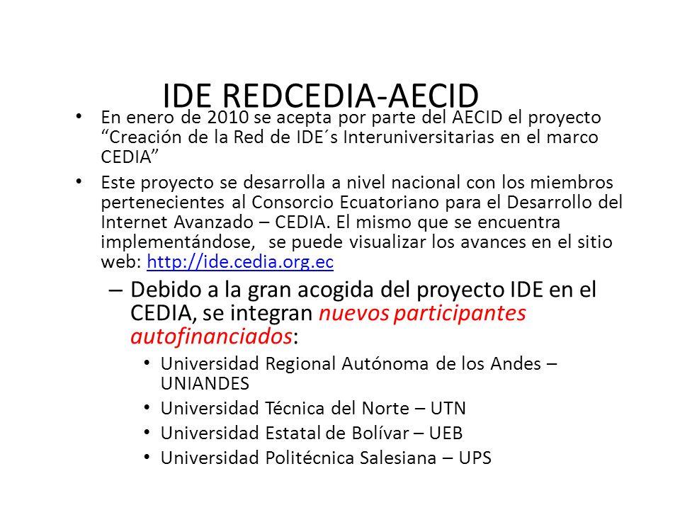IDE REDCEDIA-AECID En enero de 2010 se acepta por parte del AECID el proyecto Creación de la Red de IDE´s Interuniversitarias en el marco CEDIA Este p