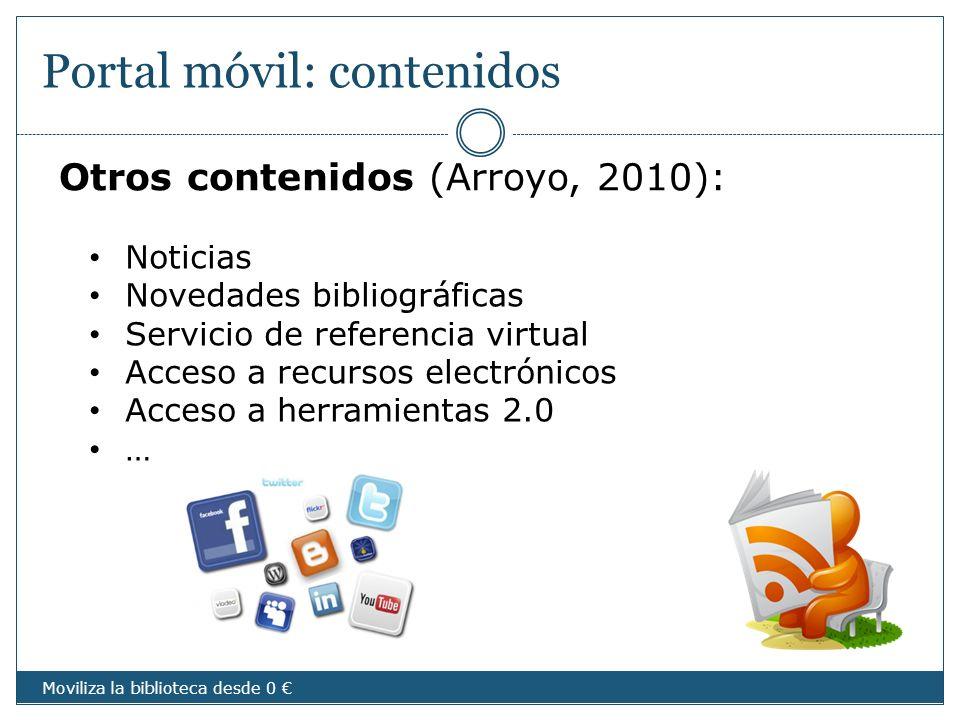 Portal móvil: contenidos Otros contenidos (Arroyo, 2010): Noticias Novedades bibliográficas Servicio de referencia virtual Acceso a recursos electróni