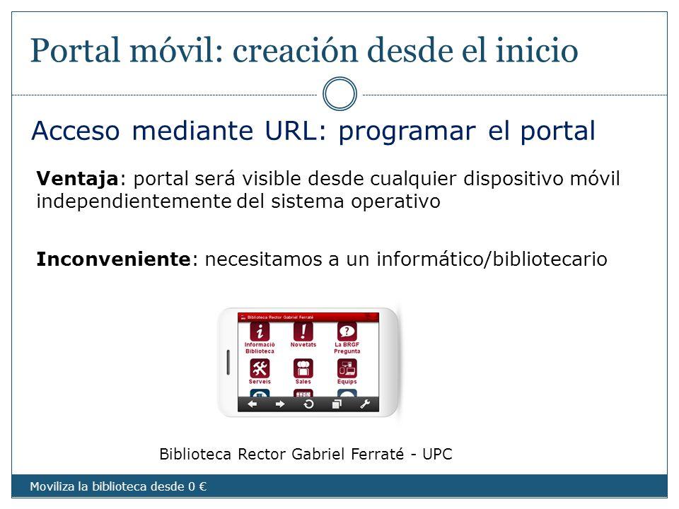 Portal móvil: creación desde el inicio Inconveniente: necesitamos a un informático/bibliotecario Acceso mediante URL: programar el portal Ventaja: por