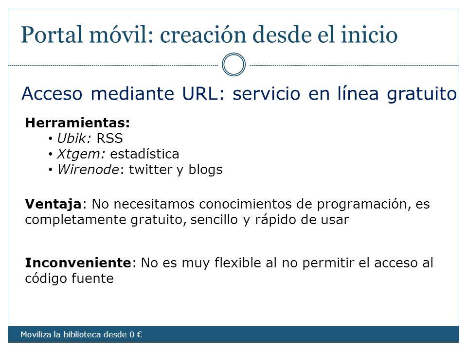 Portal móvil: creación desde el inicio Acceso mediante URL: servicio en línea gratuito Herramientas: Ubik: RSS Xtgem: estadística Wirenode: twitter y