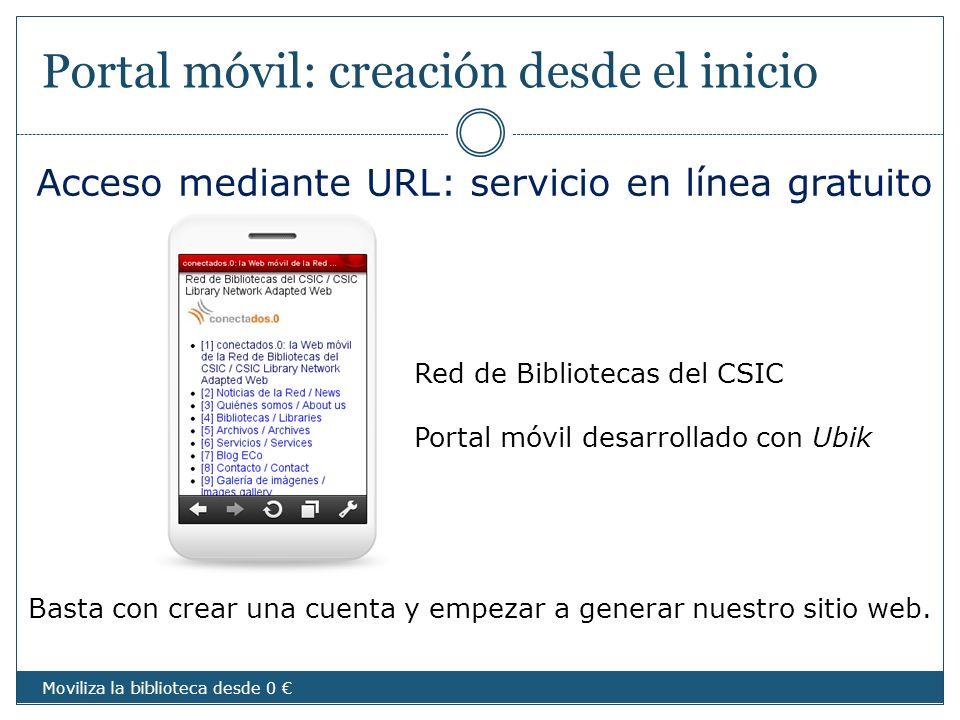 Portal móvil: creación desde el inicio Red de Bibliotecas del CSIC Portal móvil desarrollado con Ubik Acceso mediante URL: servicio en línea gratuito