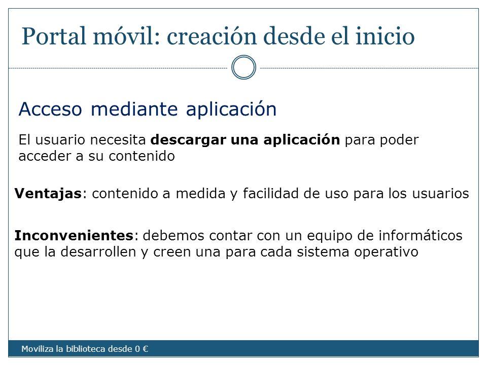 Portal móvil: creación desde el inicio Acceso mediante aplicación Ventajas: contenido a medida y facilidad de uso para los usuarios Inconvenientes: de