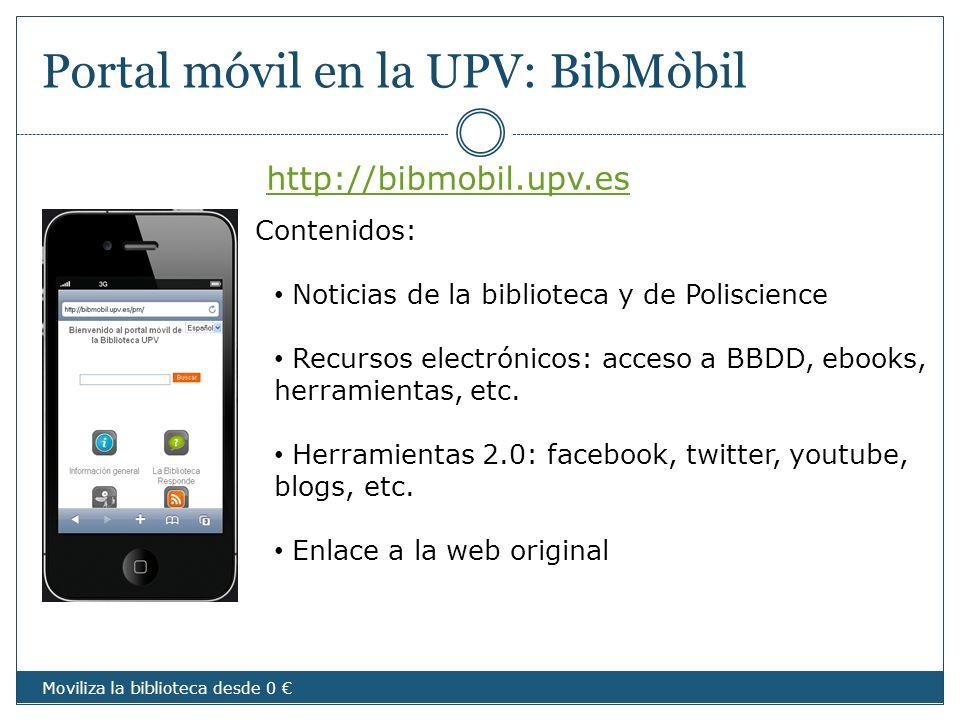 Portal móvil en la UPV: BibMòbil http://bibmobil.upv.es Moviliza la biblioteca desde 0 Contenidos: Noticias de la biblioteca y de Poliscience Recursos