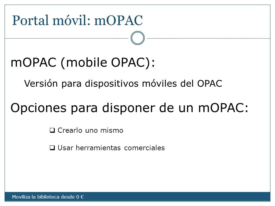 Portal móvil: mOPAC Opciones para disponer de un mOPAC: mOPAC (mobile OPAC): Versión para dispositivos móviles del OPAC Crearlo uno mismo Usar herrami