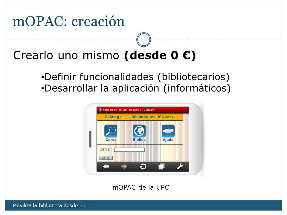 mOPAC: creación Crearlo uno mismo (desde 0 ) Definir funcionalidades (bibliotecarios) Desarrollar la aplicación (informáticos) mOPAC de la UPC Moviliz