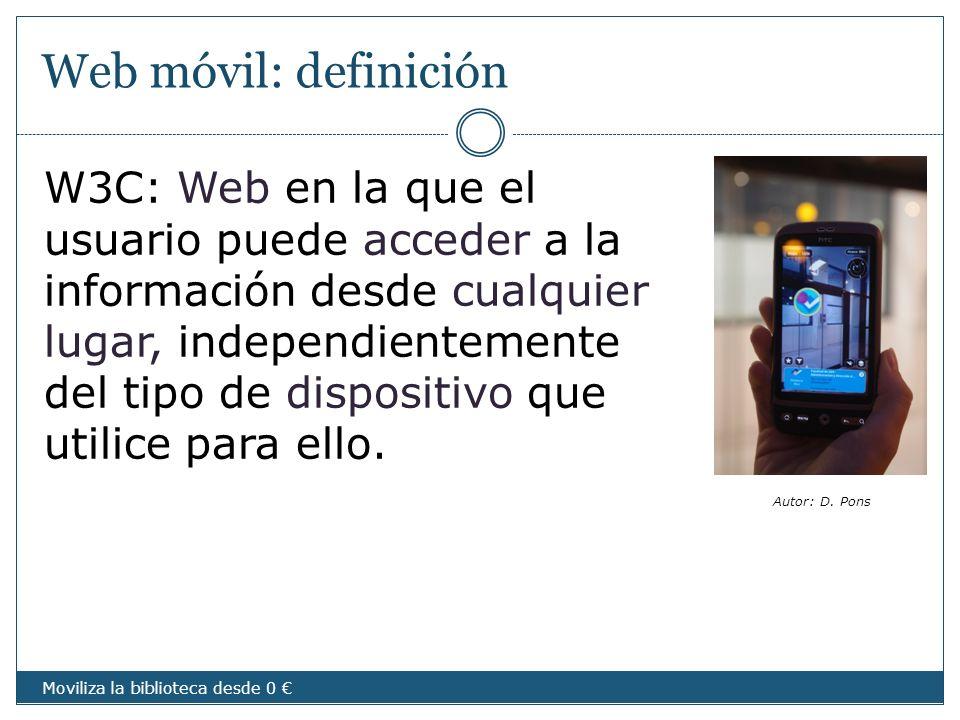 Web móvil: definición W3C: Web en la que el usuario puede acceder a la información desde cualquier lugar, independientemente del tipo de dispositivo q