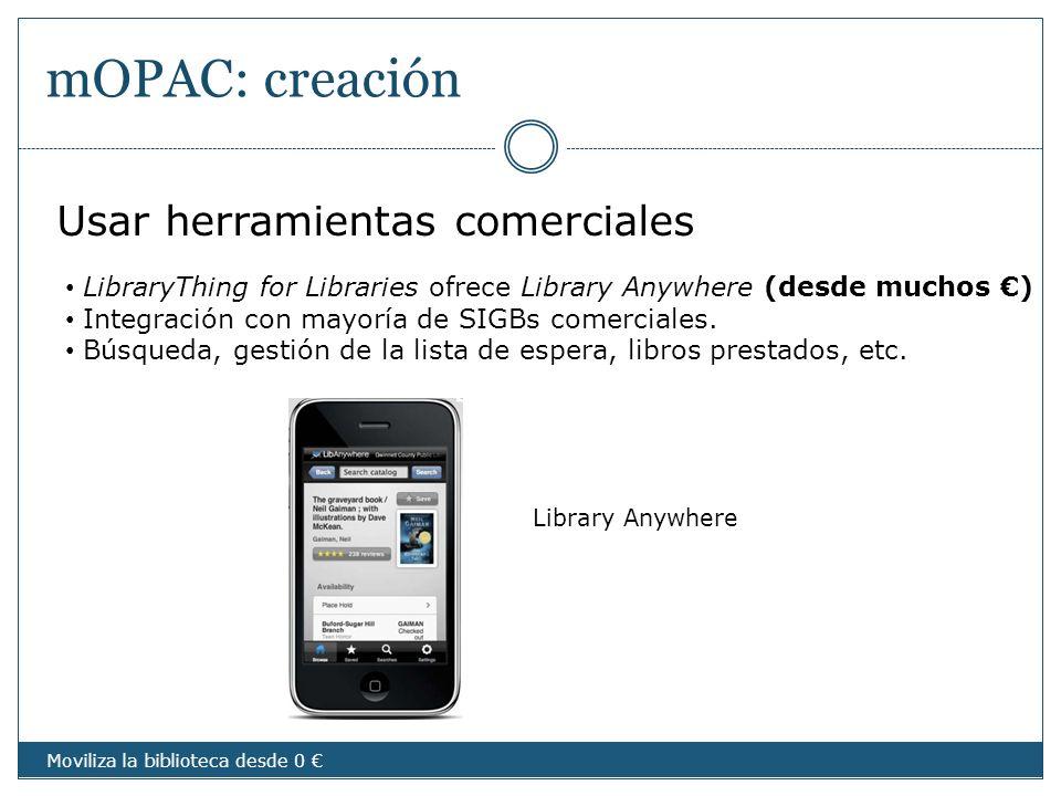 mOPAC: creación Usar herramientas comerciales LibraryThing for Libraries ofrece Library Anywhere (desde muchos ) Integración con mayoría de SIGBs come