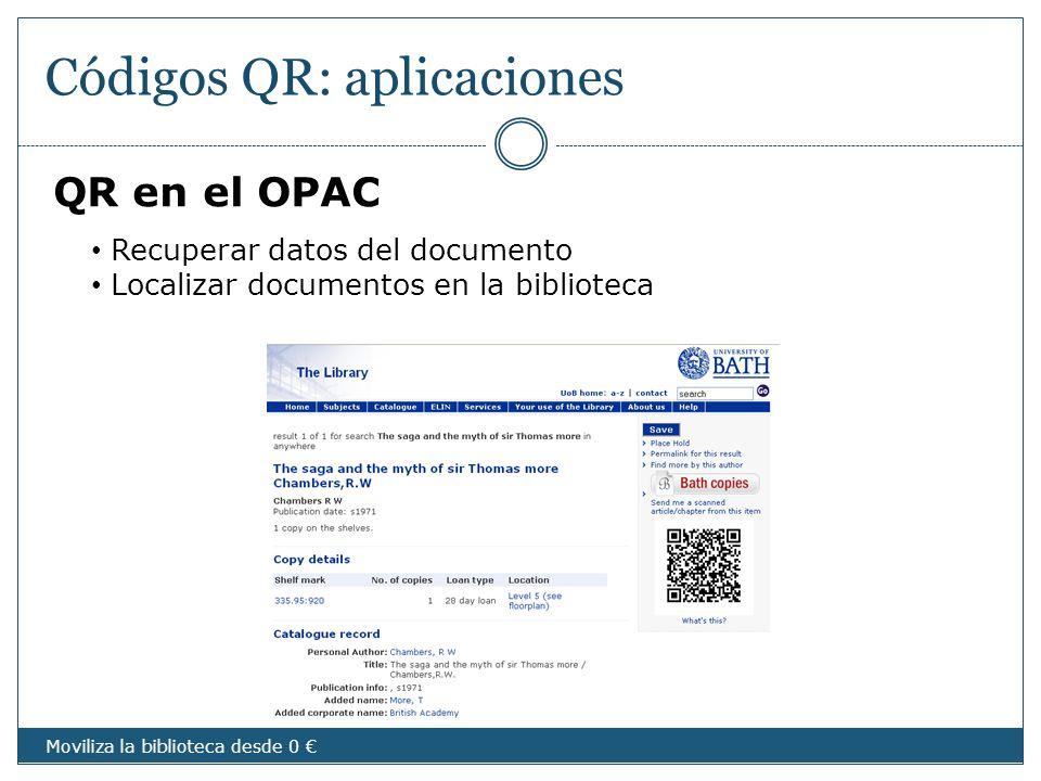 Códigos QR: aplicaciones QR en el OPAC Recuperar datos del documento Localizar documentos en la biblioteca Moviliza la biblioteca desde 0