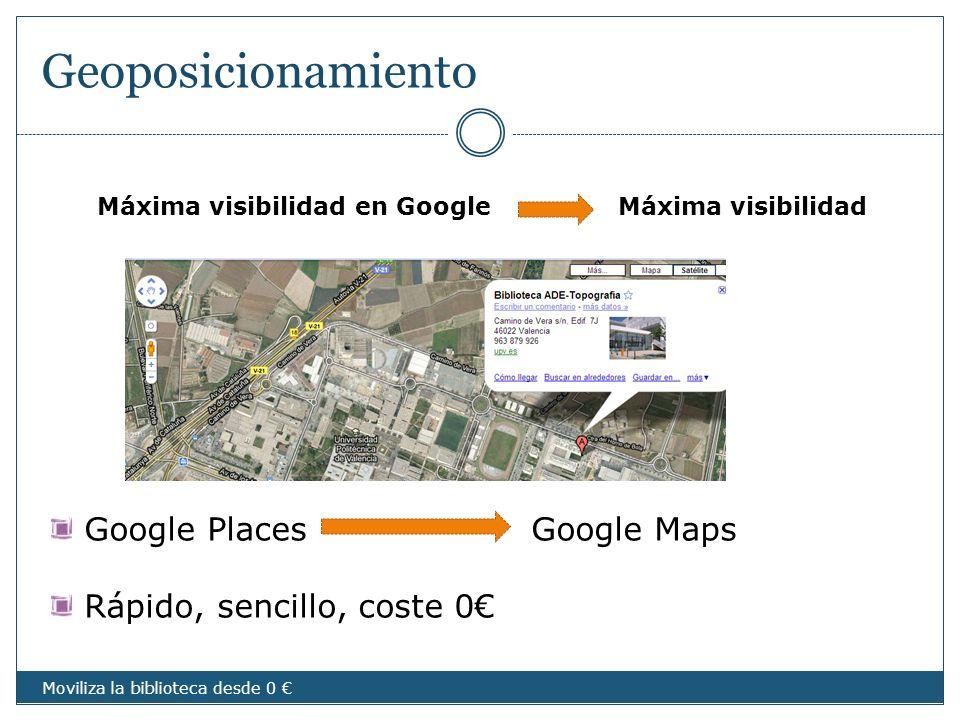 Geoposicionamiento Google PlacesGoogle Maps Rápido, sencillo, coste 0 Máxima visibilidad en Google Máxima visibilidad Moviliza la biblioteca desde 0