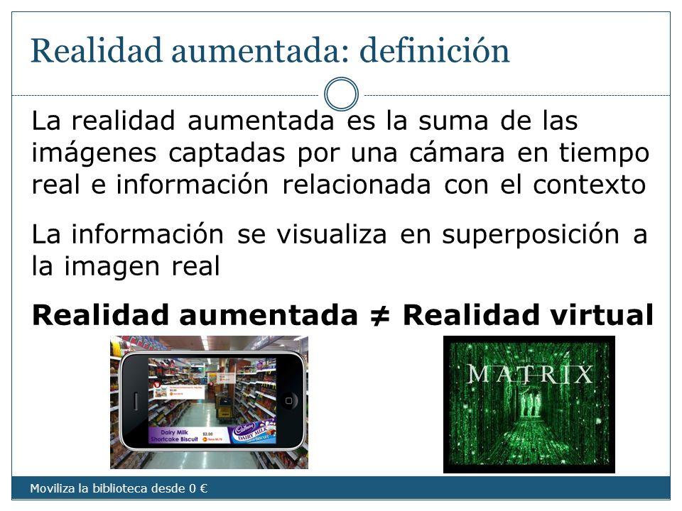 Realidad aumentada: definición La realidad aumentada es la suma de las imágenes captadas por una cámara en tiempo real e información relacionada con e