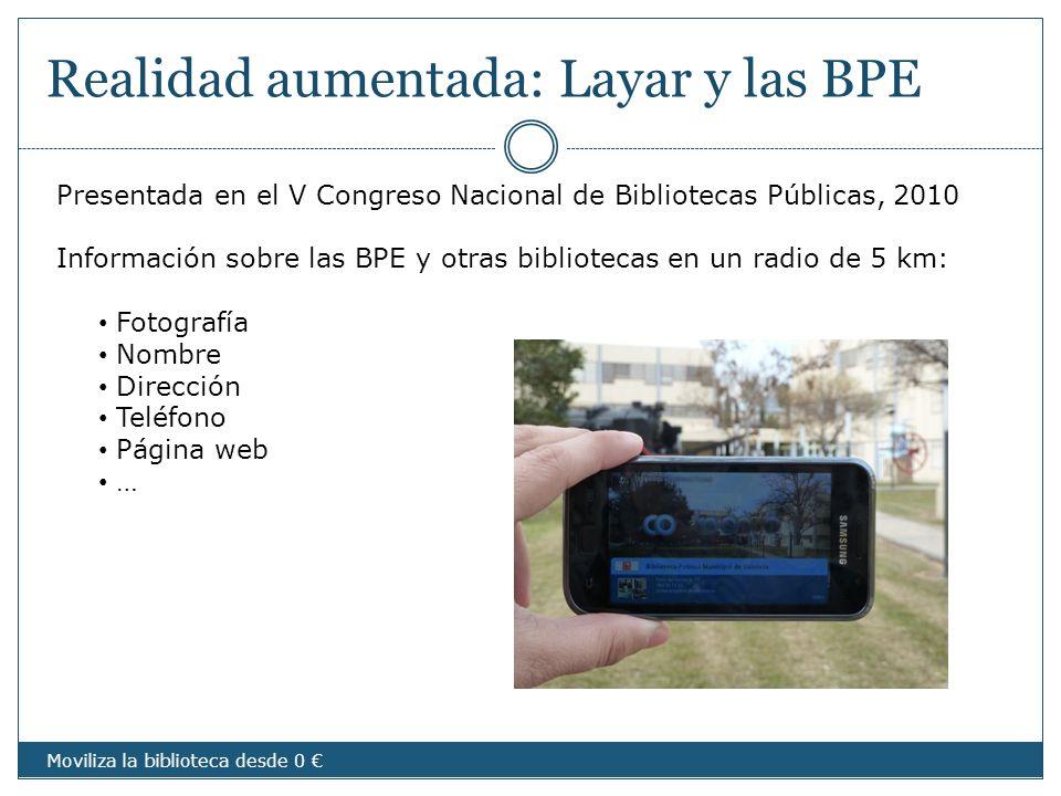 Realidad aumentada: Layar y las BPE Moviliza la biblioteca desde 0 Presentada en el V Congreso Nacional de Bibliotecas Públicas, 2010 Información sobr