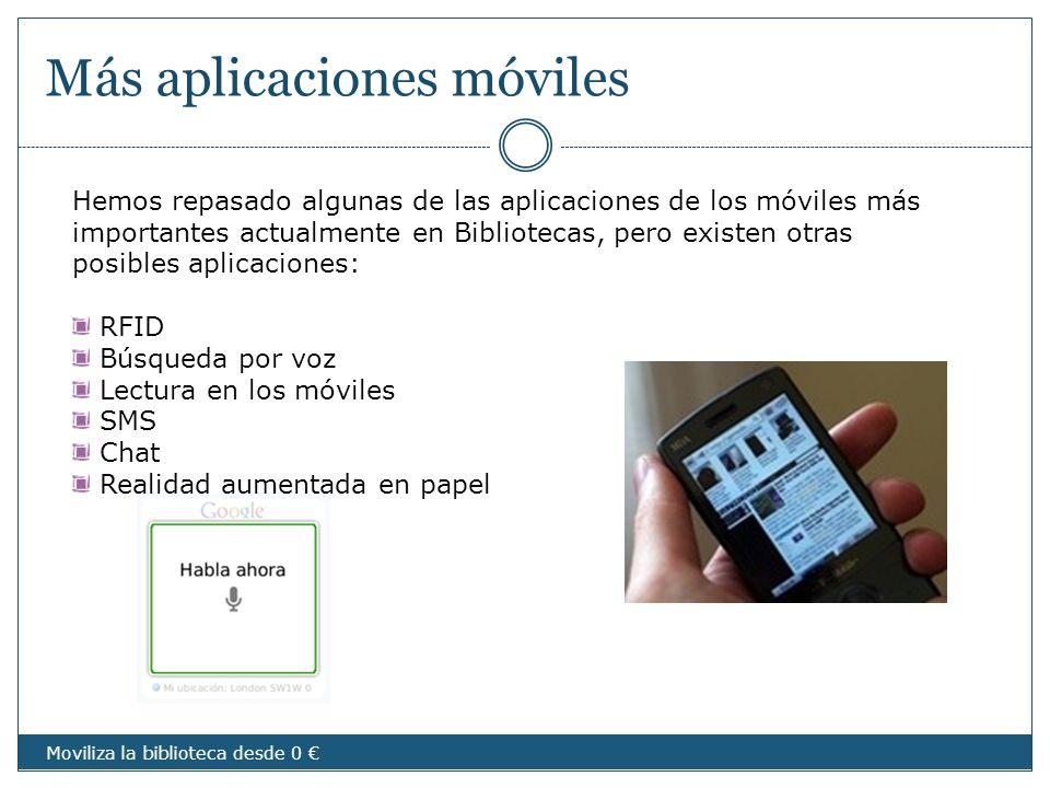 Más aplicaciones móviles Hemos repasado algunas de las aplicaciones de los móviles más importantes actualmente en Bibliotecas, pero existen otras posi