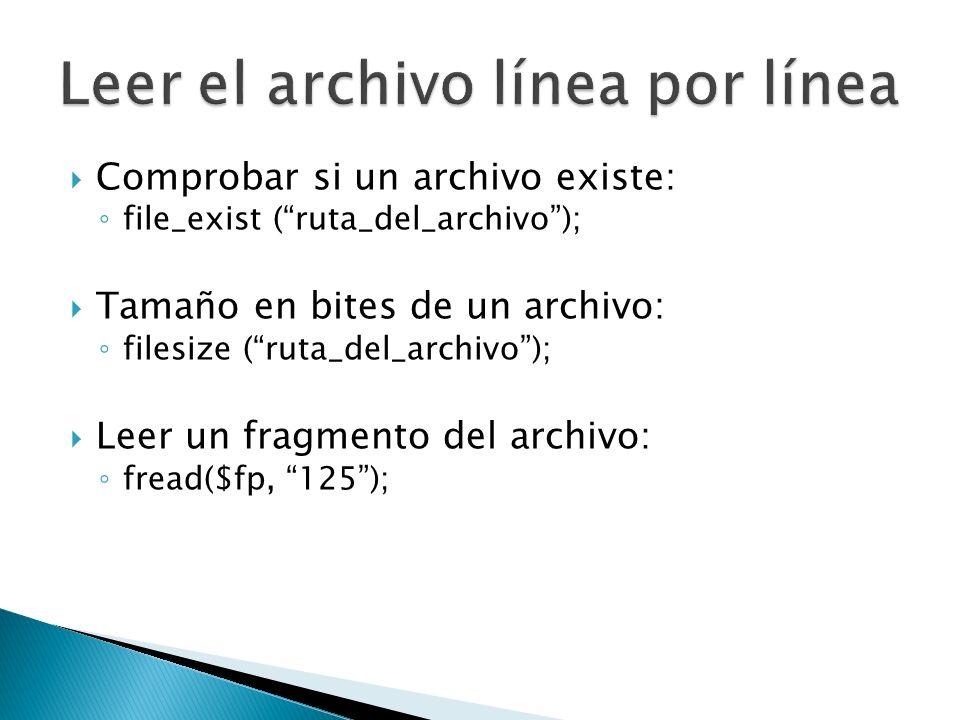 Comprobar si un archivo existe: file_exist (ruta_del_archivo); Tamaño en bites de un archivo: filesize (ruta_del_archivo); Leer un fragmento del archi