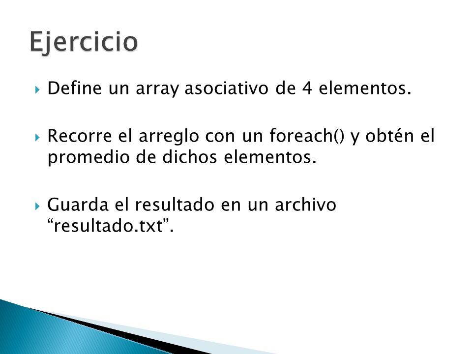 Define un array asociativo de 4 elementos. Recorre el arreglo con un foreach() y obtén el promedio de dichos elementos. Guarda el resultado en un arch