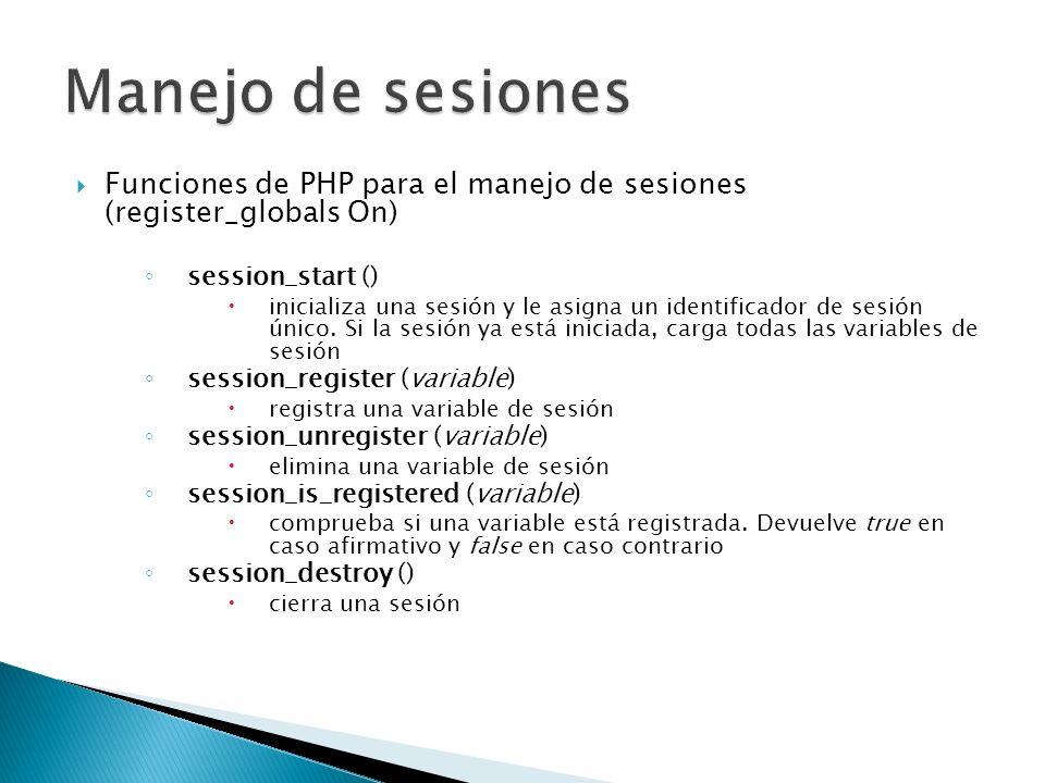 Funciones de PHP para el manejo de sesiones (register_globals On) session_start () inicializa una sesión y le asigna un identificador de sesión único.
