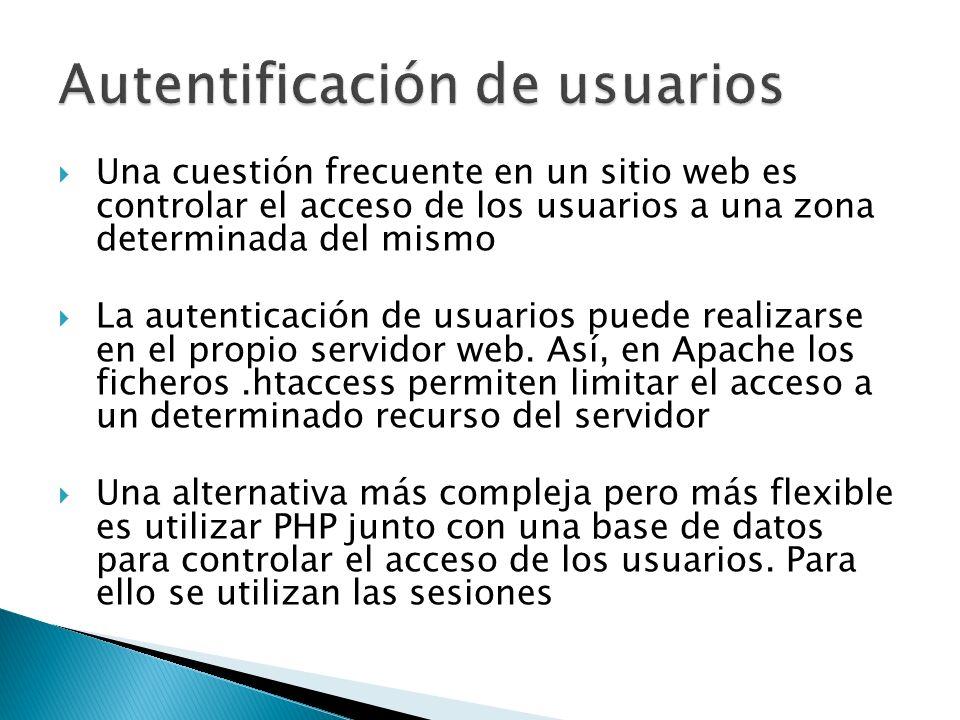 Una cuestión frecuente en un sitio web es controlar el acceso de los usuarios a una zona determinada del mismo La autenticación de usuarios puede real