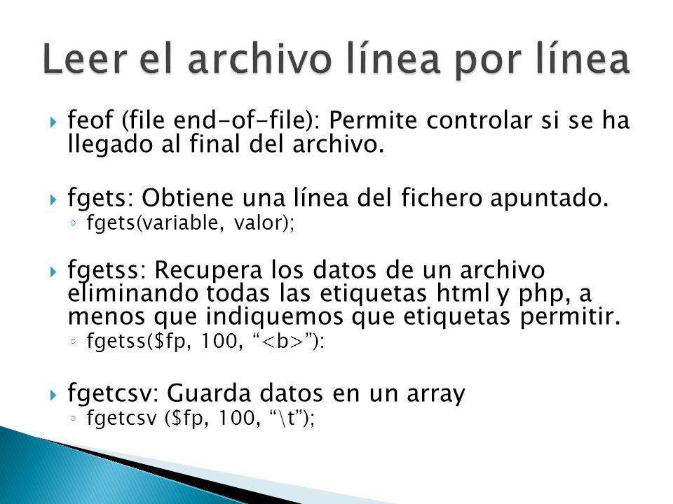 Comprobar si un archivo existe: file_exist (ruta_del_archivo); Tamaño en bites de un archivo: filesize (ruta_del_archivo); Leer un fragmento del archivo: fread($fp, 125);