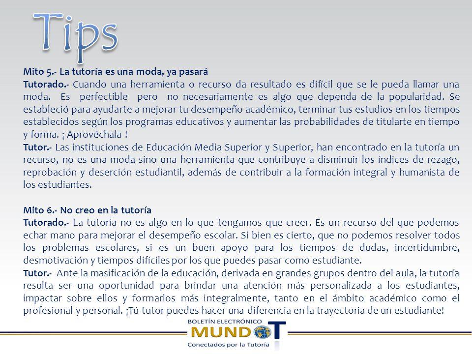Mito 5.- La tutoría es una moda, ya pasará Tutorado.- Cuando una herramienta o recurso da resultado es difícil que se le pueda llamar una moda.