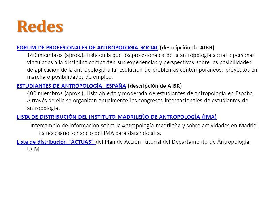 Redes FORUM DE PROFESIONALES DE ANTROPOLOGÍA SOCIALFORUM DE PROFESIONALES DE ANTROPOLOGÍA SOCIAL (descripción de AIBR) 140 miembros (aprox.). Lista en