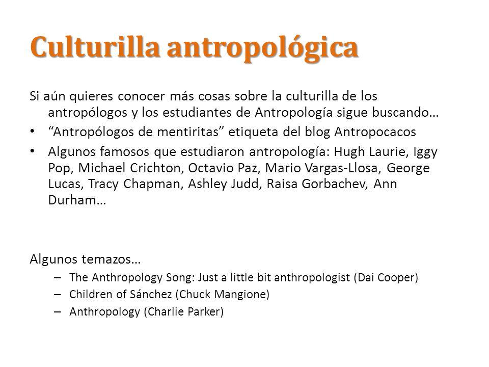Culturilla antropológica Si aún quieres conocer más cosas sobre la culturilla de los antropólogos y los estudiantes de Antropología sigue buscando… An