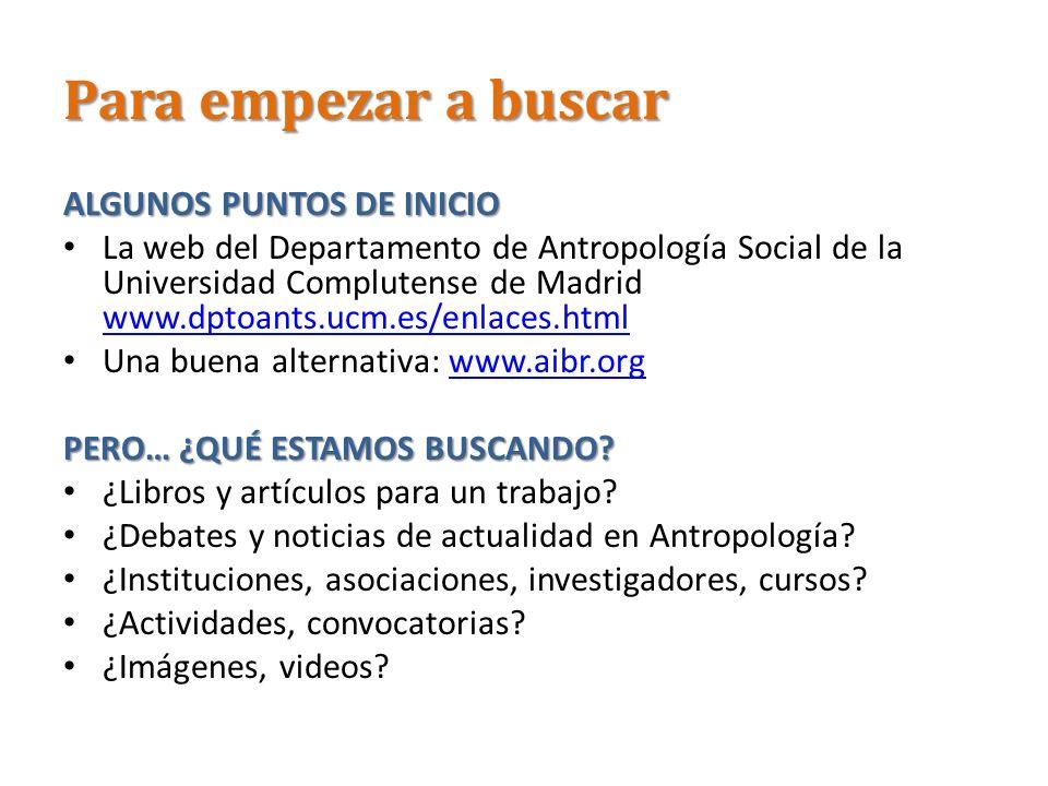 Para empezar a buscar ALGUNOS PUNTOS DE INICIO La web del Departamento de Antropología Social de la Universidad Complutense de Madrid www.dptoants.ucm